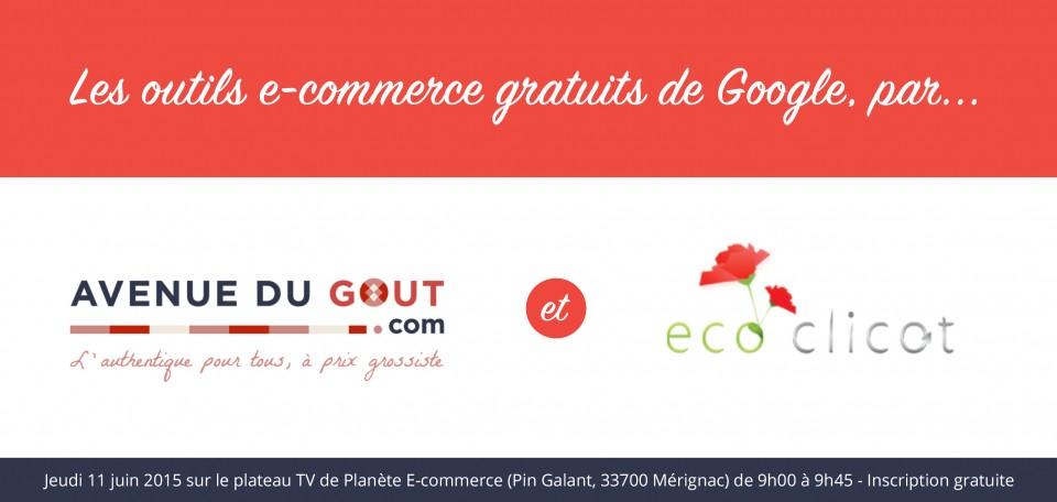 Les outils e-commerce gratuits Google par Avenue du Goût et Ecoclicot, intervention Planète e-commerce 2015 au Pin Galant